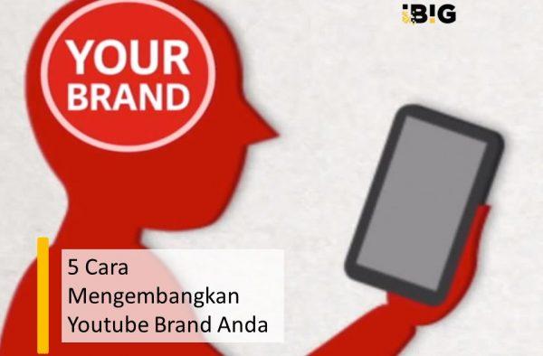 5 Cara Mengembangkan Youtube Brand Anda