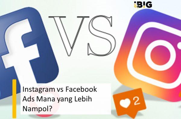 Instagram vs Facebook Ads Manakah yang Lebih Nampol?