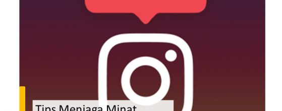 Tips Menjaga Minat Follower Instagram