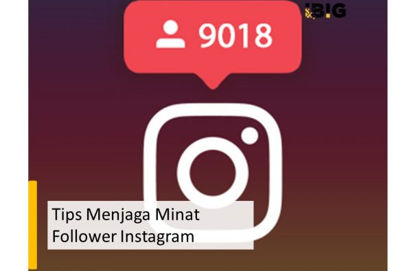 Tips Menjaga Minat Follower Instagram